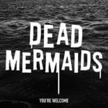 Dead Mermaids - You're Welcome