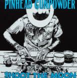 Pinhead Gunpowder - Shoot The Moon